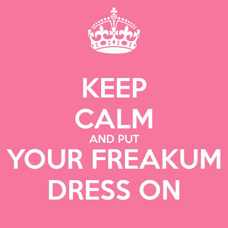 keep-calm-and-put-your-freakum-dress-on-4