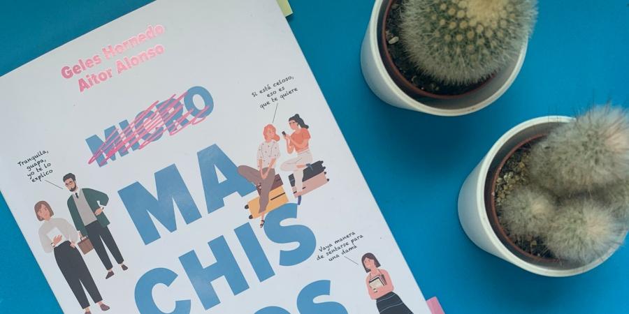 [Micro] MACHISMOS, cómo dectarlos y combatirlos, un libro que educa en igualdad